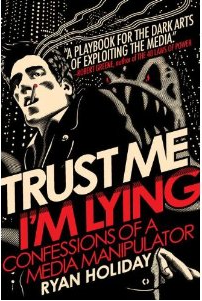 Screen Shot 2012 07 20 at 12.44.56 PM Review: Trust Me, Im Lying by Ryan Holiday